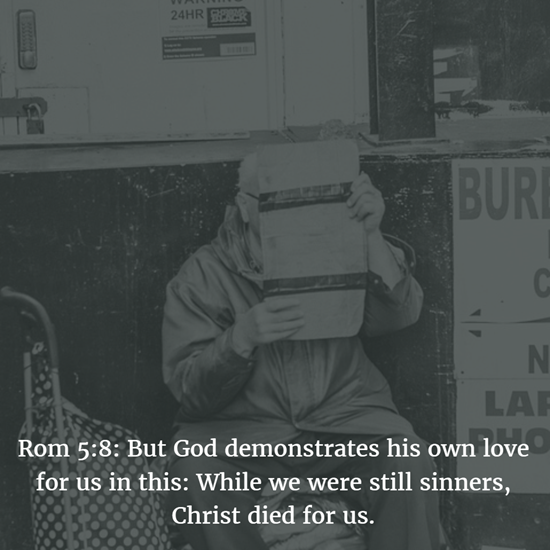 Rom 5:8: But God demonstrates his own love for us in this: While we were still sinners, Christ died for us.