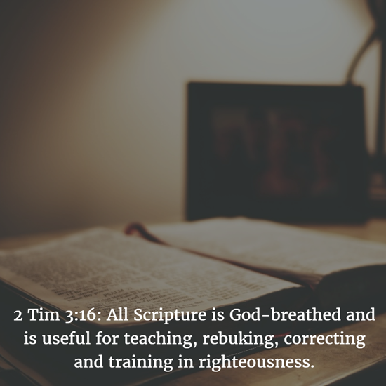 2 Tim 3:16: All Scripture is God-breathed and is useful for teaching, rebuking, correcting and training in righteousness.