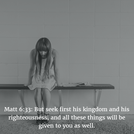 Matt 6:33: But seek first his kingdom and his righteousness, and all these things will be given to you as well.